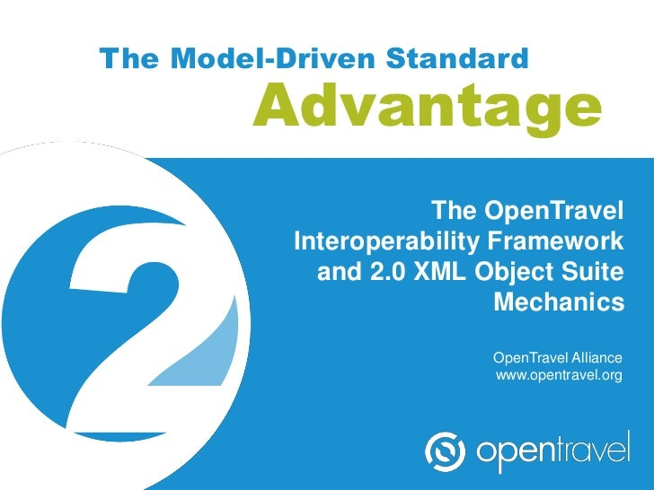 The Model-Driven Standard        Advantage                      The OpenTravel           Interoperability Framework       ...
