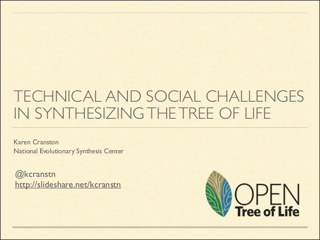 TECHNICAL AND SOCIAL CHALLENGES IN SYNTHESIZING THE TREE OF LIFE Karen Cranston	  National Evolutionary Synthesis Center  ...