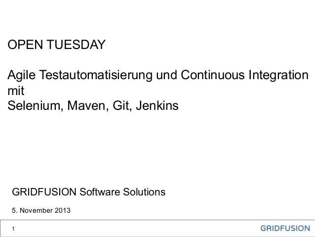 OPEN TUESDAY Agile Testautomatisierung und Continuous Integration mit Selenium, Maven, Git, Jenkins  GRIDFUSION Software S...