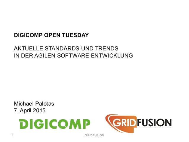 DIGICOMP OPEN TUESDAY AKTUELLE STANDARDS UND TRENDS IN DER AGILEN SOFTWARE ENTWICKLUNG Michael Palotas 7. April 2015 1 GRI...