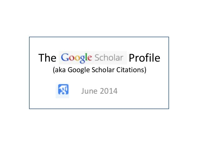 The Profile (aka Google Scholar Citations) June 2014