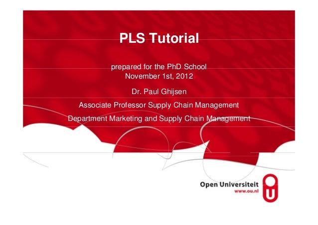 PLS Tutorial           prepared for the PhD School               November 1st, 2012                Dr. Paul Ghijsen  Assoc...