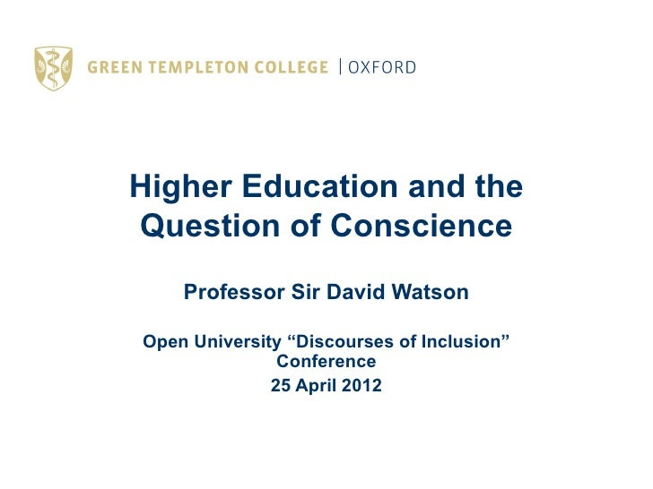 """Higher Education and theQuestion of Conscience    Professor Sir David WatsonOpen University """"Discourses of Inclusion""""     ..."""