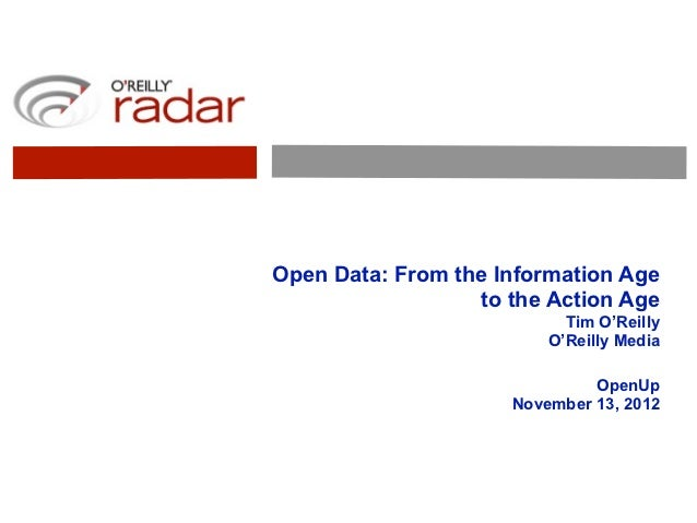 Open Data: From the Information Age                  to the Action Age                           Tim O'Reilly             ...