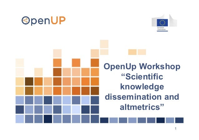 "1 OpenUp Workshop ""Scientific knowledge dissemination and altmetrics"""