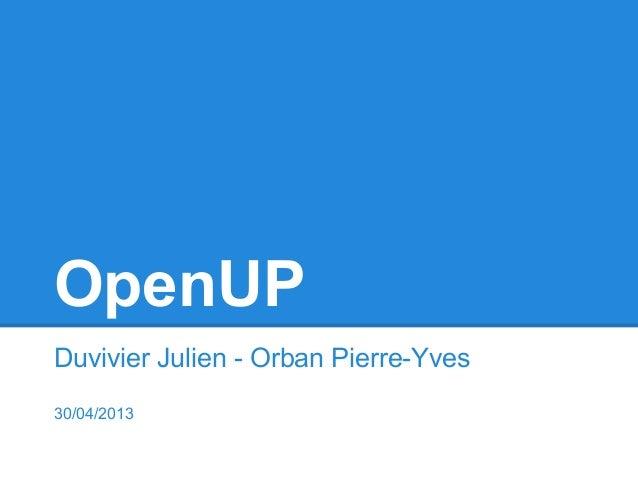 OpenUPDuvivier Julien - Orban Pierre-Yves30/04/2013
