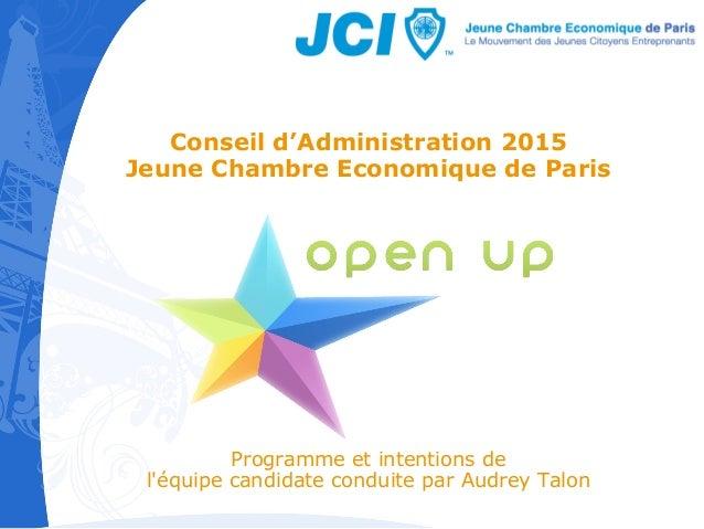 Conseil d'Administration 2015  Jeune Chambre Economique de Paris  Programme et intentions de  l'équipe candidate conduite ...