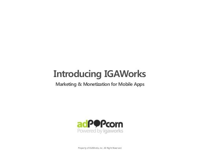 Introducing IGAWorks Marketing & Monetization for Mobile Apps Property of IGAWorks, inc. All Right Reserved.