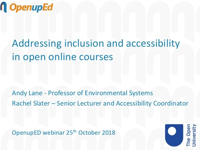 Addressing inclusion and accessibility in open online courses Andy Lane - Professor of Environmental Systems Rachel Slater...