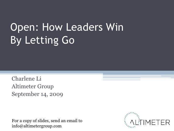 Open: How Leaders Win By Letting Go<br />Charlene Li<br />Altimeter Group<br />September 14, 2009<br />For a copy of slide...