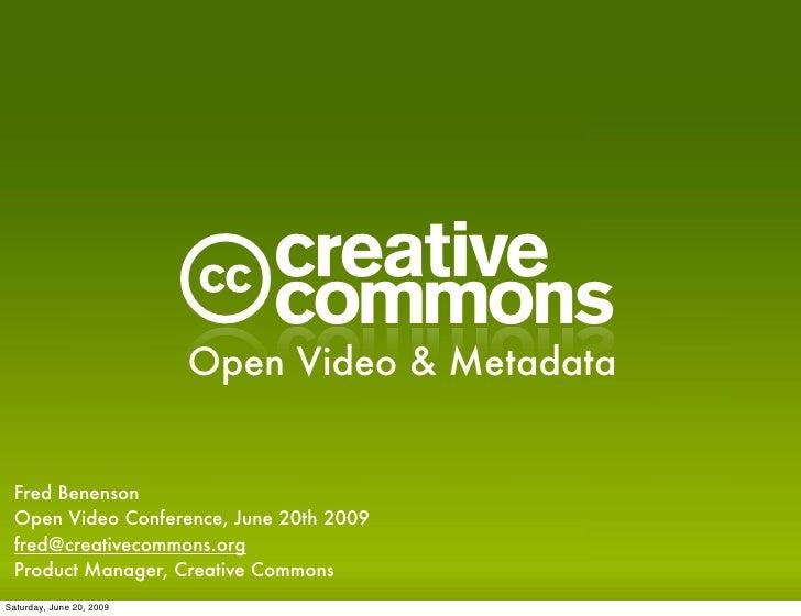 C                           Open Video & Metadata    Fred Benenson  Open Video Conference, June 20th 2009  fred@creativeco...