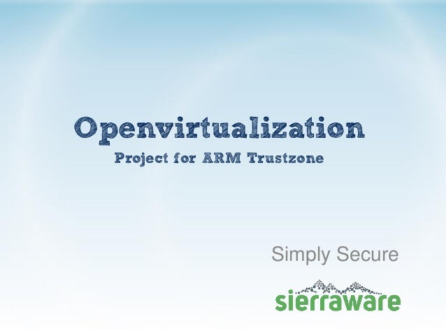 Openvirtualization Project for ARM Trustzone Simply Secure