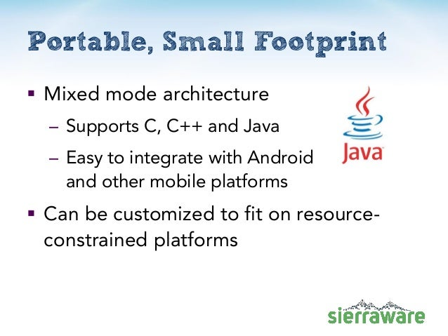  Mixed mode architecture – Supports C, C++ and Java – Easy to integrate with Android and other mobile platforms  Can be ...