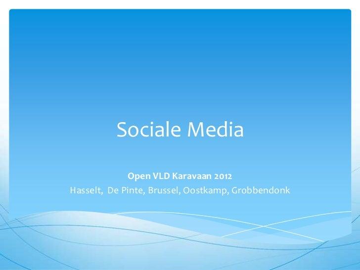 Sociale Media             Open VLD Karavaan 2012Hasselt, De Pinte, Brussel, Oostkamp, Grobbendonk