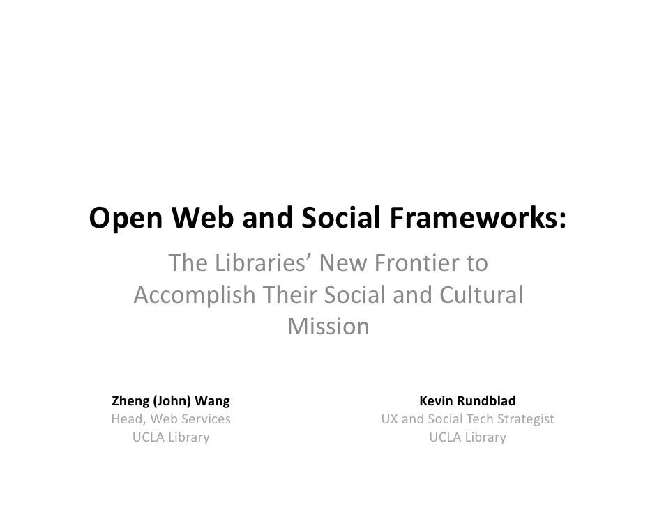 Open Web and Social Frameworks:  The Libraries' New Frontier to Accomplish Their Social and Cultural Mission Kevin Rundbla...
