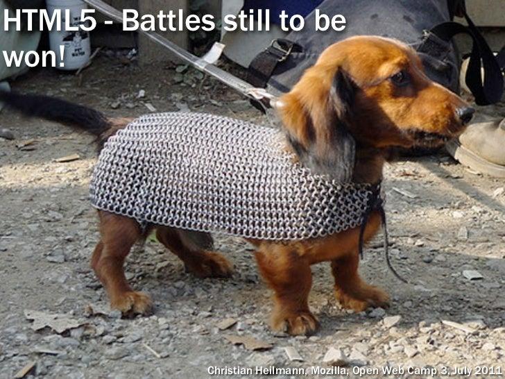 HTML5 - Battles still to bewon!                Christian Heilmann, Mozilla, Open Web Camp 3, July 2011