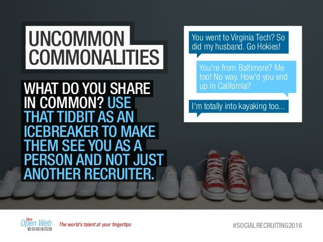 The world's talent at your fingertips #SOCIALRECRUITING2016 UNCOMMON COMMONALITIES WHAT DO YOU SHARE IN COMMON? USE THAT TI...