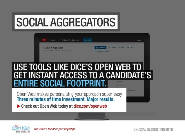 The world's talent at your fingertips #SOCIALRECRUITING2016 SOCIAL AGGREGATORS USE TOOLS LIKE DICE'S OPEN WEB TO GET INSTAN...