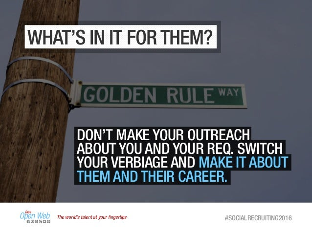 The world's talent at your fingertips #SOCIALRECRUITING2016 DON'T MAKE YOUR OUTREACH ABOUT YOU AND YOUR REQ. SWITCH YOUR VE...
