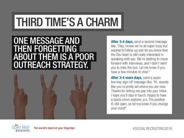 The world's talent at your fingertips #SOCIALRECRUITING2016 THIRD TIME'S A CHARM ONE MESSAGE AND THEN FORGETTING ABOUT THEM...