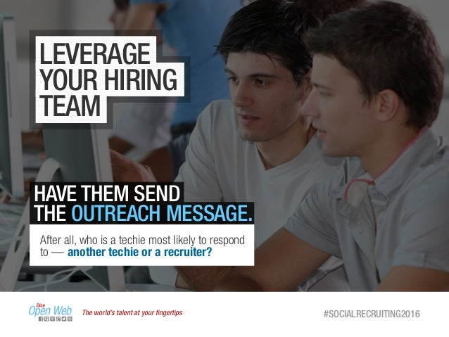 The world's talent at your fingertips #SOCIALRECRUITING2016 LEVERAGE YOUR HIRING TEAM HAVE THEM SEND THE OUTREACH MESSAGE. ...