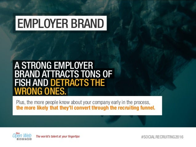 The world's talent at your fingertips #SOCIALRECRUITING2016 EMPLOYER BRAND A STRONG EMPLOYER BRAND ATTRACTS TONS OF FISH AN...