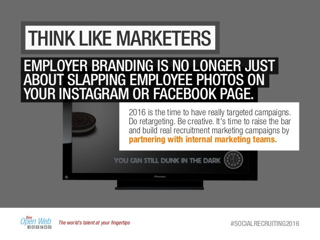 The world's talent at your fingertips #SOCIALRECRUITING2016 THINK LIKE MARKETERS EMPLOYER BRANDING IS NO LONGER JUST ABOUT ...