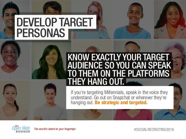 The world's talent at your fingertips #SOCIALRECRUITING2016 DEVELOP TARGET PERSONAS KNOW EXACTLY YOUR TARGET AUDIENCE SO YO...