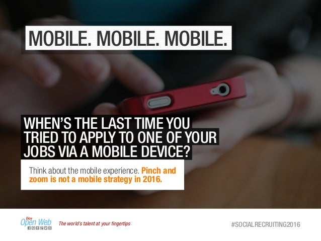 The world's talent at your fingertips #SOCIALRECRUITING2016 MOBILE. MOBILE. MOBILE. WHEN'S THE LAST TIME YOU TRIED TO APPLY...