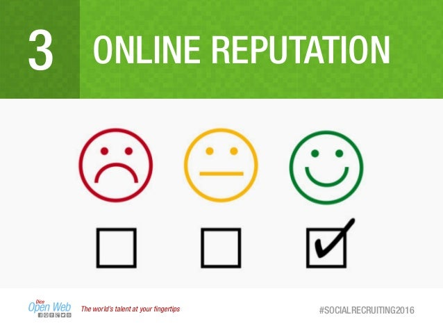 ONLINE REPUTATION3 The world's talent at your fingertips #SOCIALRECRUITING2016
