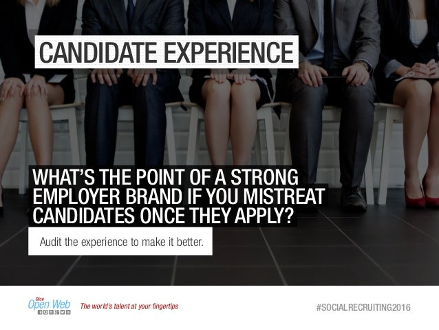 The world's talent at your fingertips #SOCIALRECRUITING2016 CANDIDATE EXPERIENCE WHAT'S THE POINT OF A STRONG EMPLOYER BRAN...