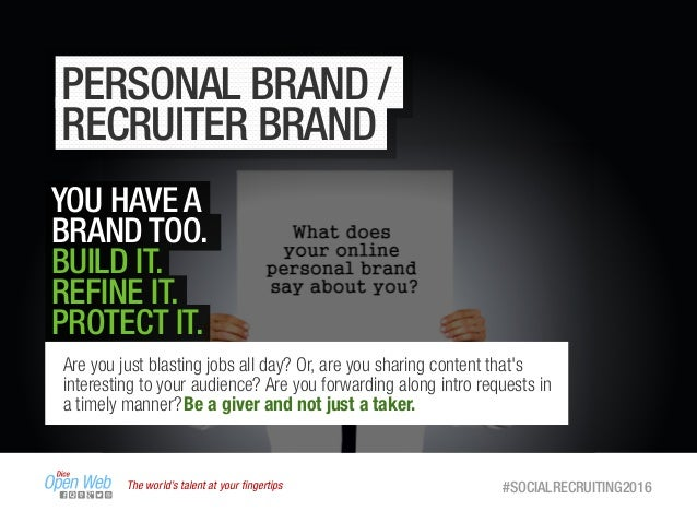 The world's talent at your fingertips #SOCIALRECRUITING2016 PERSONAL BRAND / RECRUITER BRAND YOU HAVE A BRAND TOO. BUILD IT...