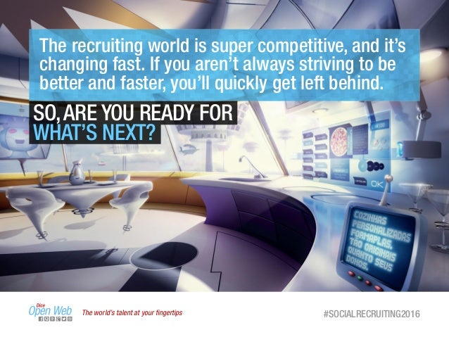 The world's talent at your fingertips #SOCIALRECRUITING2016 SO,ARE YOU READY FOR WHAT'S NEXT? The recruiting world is super...