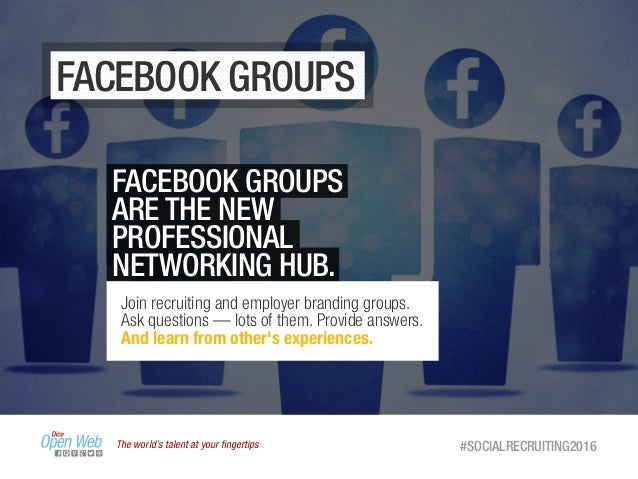 The world's talent at your fingertips #SOCIALRECRUITING2016 FACEBOOK GROUPS FACEBOOK GROUPS ARE THE NEW PROFESSIONAL NETWOR...