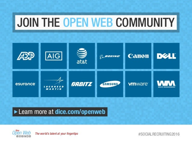 JOIN THE OPEN WEB COMMUNITY Learn more at dice.com/openweb The world's talent at your fingertips #SOCIALRECRUITING2016