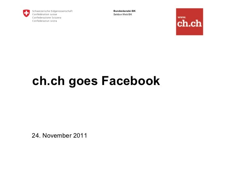 Bundeskanzlei BK                    Sektion Web BKch.ch goes Facebook24. November 2011