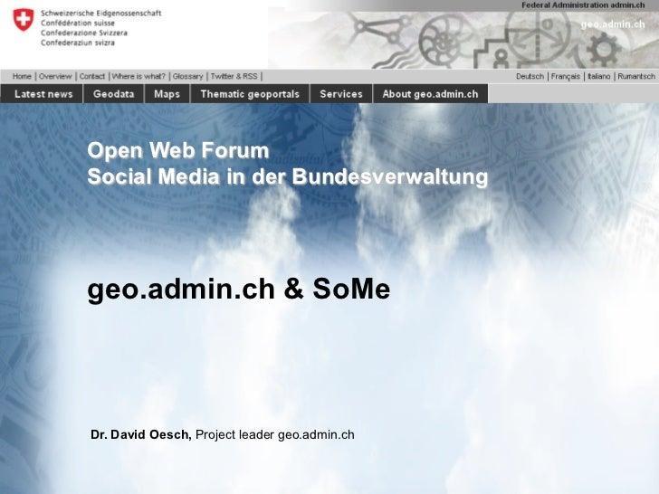 Open Web ForumSocial Media in der Bundesverwaltunggeo.admin.ch & SoMeDr. David Oesch, Project leader geo.admin.chgeo.admin...