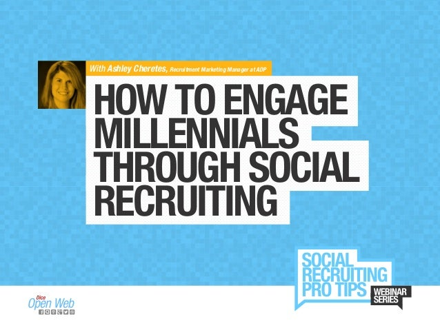 With Ashley Cheretes, Recruitment Marketing Manager at ADP HOWTOENGAGE MILLENNIALS THROUGHSOCIAL RECRUITING