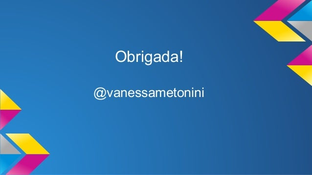 Obrigada!  @vanessametonini