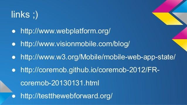links ;)  ● http://www.webplatform.org/  ● http://www.visionmobile.com/blog/  ● http://www.w3.org/Mobile/mobile-web-app-st...