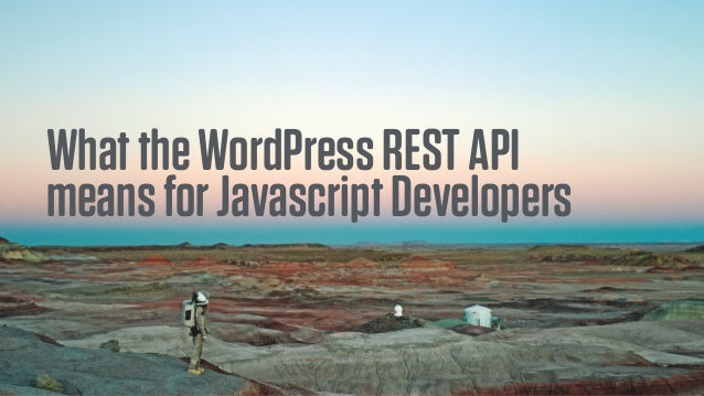 WhattheWordPressRESTAPI meansforJavascriptDevelopers