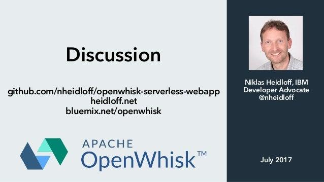 Discussion github.com/nheidloff/openwhisk-serverless-webapp heidloff.net bluemix.net/openwhisk Niklas Heidloff, IBM Develo...