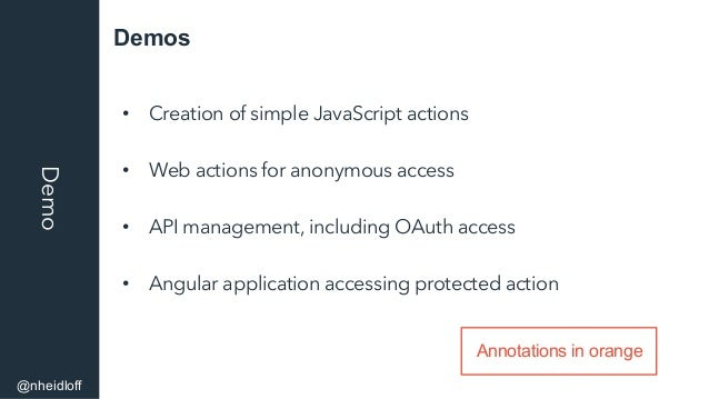 DemosDemo • Creation of simple JavaScript actions • Web actions for anonymous access • API management, including OAuth ...