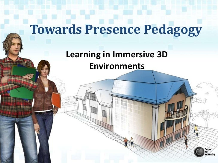 Towards Presence Pedagogy<br />Learning in Immersive 3D Environments<br />