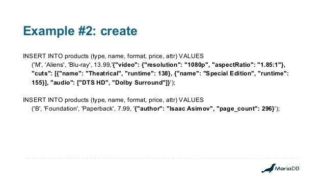 """Example #2: create INSERT INTO products (type, name, format, price, attr) VALUES ('M', 'Aliens', 'Blu-ray', 13.99,'{""""video..."""