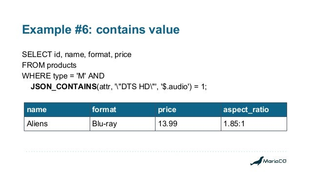 """Example #6: contains value SELECT id, name, format, price FROM products WHERE type = 'M' AND JSON_CONTAINS(attr, '""""DTS HD""""..."""