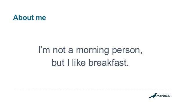 About me I'm not a morning person, but I like breakfast.