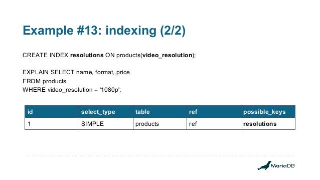 Example #13: indexing (2/2) CREATE INDEX resolutions ON products(video_resolution); EXPLAIN SELECT name, format, price FRO...