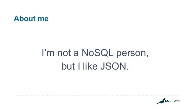 About me I'm not a NoSQL person, but I like JSON.