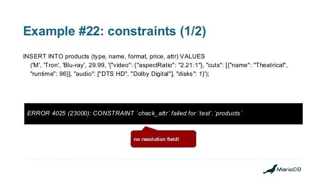 Example #22: constraints (1/2) INSERT INTO products (type, name, format, price, attr) VALUES ('M', 'Tron', 'Blu-ray', 29.9...